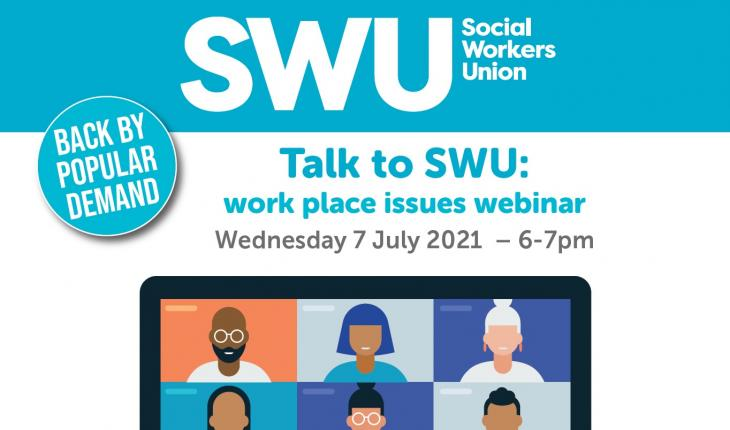 Talk to SWU: work place issues webinar on Wednesday 7 July 2021 from 6-7pm. Back by popular demand!